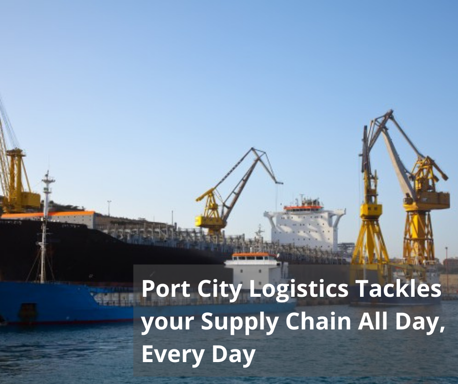 Port City Logistics Tackles your Supply Chain All Day, Every Day